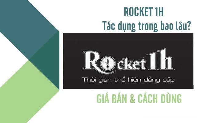 Rocket 1h có tác dụng bao lâu